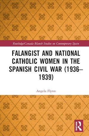FALANGIST AND NATIONAL CATHOLIC WOMEN IN THE SPANISH CIVIL WAR (1936–1939)