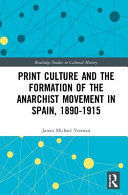 PRINT CULTURE AND THE FORMATION OF THE ANARCHIST MOVEMENT IN SPAIN, 1890-1915