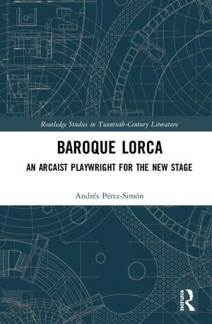 BAROQUE LORCA: AN ARCHAIST PLAYWRIGHT FOR THE NEW STAGE