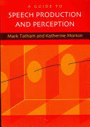 A GUIDE TO SPEECH PRODUCTION AND PERCEPTION