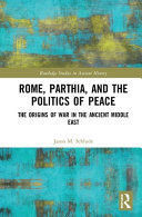 ROME, PARTHIA, AND THE POLITICS OF PEACE