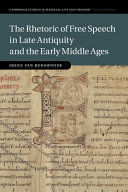 THE RHETORIC OF FREE SPEECH IN LATE ANTIQUITY AND THE EARLY MIDDLE AGES