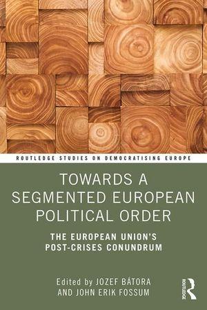 TOWARDS A SEGMENTED EUROPEAN POLITICAL ORDER:
