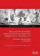 BRAZALETES DE PIEDRA NEOLÍTICOS EN LA PENÍNSULA IBERICA (VI-V MILENIO A.C.)