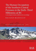 THE HUMAN OCCUPATION OF THE SOUTHERN CENTRAL PYRENEES IN THE SIXTH-THIRD MILLENNIA CAL BC
