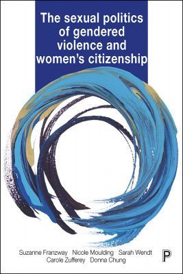 THE SEXUAL POLITICS OF GENDERED VIOLENCE AND WOMEN'S CITIZENSHIP