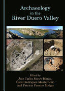 ARCHAEOLOGY IN THE RIVER DUERO VALLEY