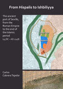 FROM HISPALIS TO ISHBILIYYA: THE ANCIENT PORT OF SEVILLE, FROM THE ROMAN EMPIRE TO THE END OF THE ISLAMIC PERIOD (45 BC - AD 1248)