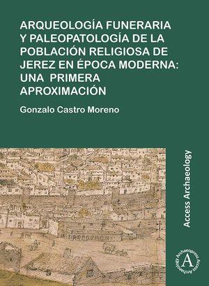 ARQUEOLOGIA FUNERARIA Y PALEOPATOLOGIA DE LA POBLACION RELIGIOSA DE JEREZ EN EPO