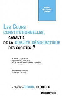 LES COURS CONSTITUTIONNELLES, GARANTIE DE LA QUALITÉ DÉMOCRATIQUE DES SOCIÉTÉS ?