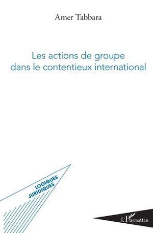 LES ACTIONS DE GROUPE DANS LE CONTENTIEUX INTERNATIONAL