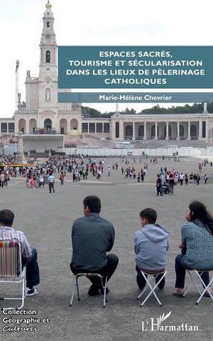ESPACES SACRÉS, TOURISME ET SÉCULARISATION DANS LES LIEUX DE PÈLERINAGE CATHOLIQUES
