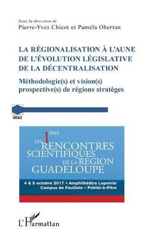 LA RÉGIONALISATION À L'AUNE DE L'ÉVOLUTION LÉGISLATIVE DE LA DÉCENTRALISATION