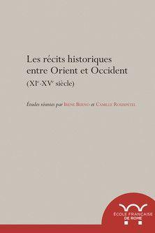 LES RÉCITS HISTORIQUES ENTRE ORIENT ET OCCIDENT, XIE-XVE SIÈCLES