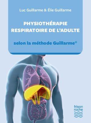PHYSIOTHÉRAPIE RESPIRATOIRE DE L'ADULTE, SELON LA MÉTHODE GUILLARME