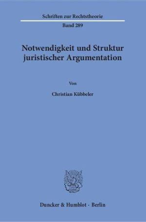 NOTWENDIGKEIT UND STRUKTUR JURISTISCHER ARGUMENTATION