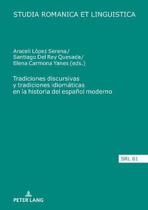TRADICIONES DISCURSIVAS Y TRADICIONES IDIOMÁTICAS EN LA HISTORIA DEL ESPAÑOL MODERNO
