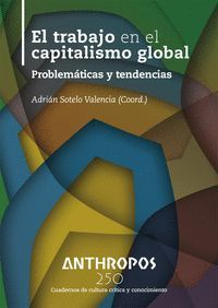 EL TRABAJO EN EL CAPITALISMO GLOBAL. PROBLEMÁTICAS Y TENDENCIAS