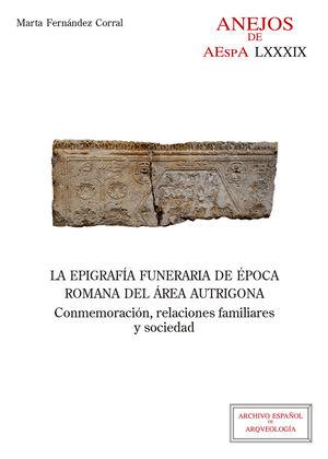 LA EPIGRAFÍA FUNERARIA DE ÉPOCA ROMANA DEL ÁREA AUTRIGONA : CONMEMORACIÓN, RELAC