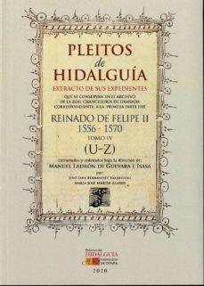 PLEITOS DE HIDALGUIA. REINADO DE FELIPE II 1556-1570. TOMO IV (U-Z)