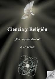 CIENCIA Y RELIGION. ¿ENEMIGAS O ALIADAS?