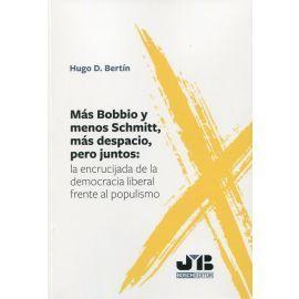 MAS BOBBIO Y MENOS SCHMITT, MAS DESPACIO, PERO JUNTOS: