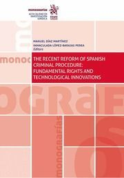 THE RECENT REFORM OF SPANISH CRIMINAL PROCEDURE:FUNDAMENTAL RIGHTS AND TECHNOLOGICAL INNOVATIONS