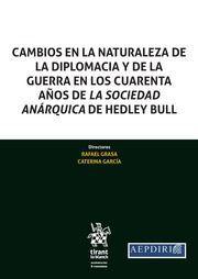 CAMBIOS EN LA NATURALEZA DE LA DIPLOMACIA Y DE LA GUERRA EN LOS CUARENTA AÑOS DE LA SOCIEDAD ANÁRQUICA DE HEDLEY BULL
