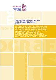 LAS PROBLEMATICAS DIMENSIONES DEL DERECHO AL PROCESO DEBIDO EN ESPAÑA A LA LUZ DE LA JURISPRUDENCIA DEL TRIBUNAL EUROPEO DE DERECHOS HUMANOS