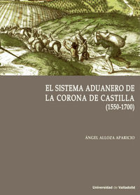EL SISTEMA ADUANERO EN LA CORONA DE CASTILLA. (1550-1700)