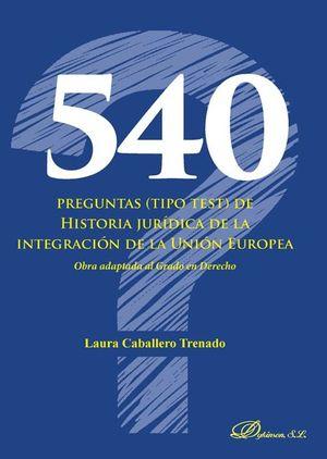 540 PREGUNTAS (TIPO TEST) DE HISTORIA JURIDICA DE LA INTEGRACION DE LA UNION EUR