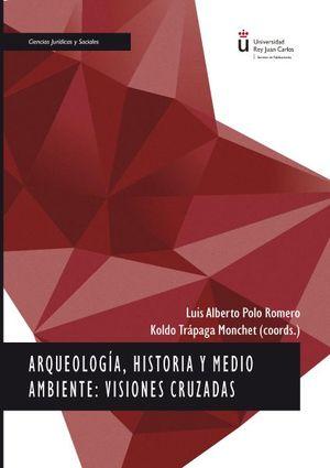 ARQUEOLOGIA, HISTORIA Y MEDIO AMBIENTE: VISIONES CRUZADAS