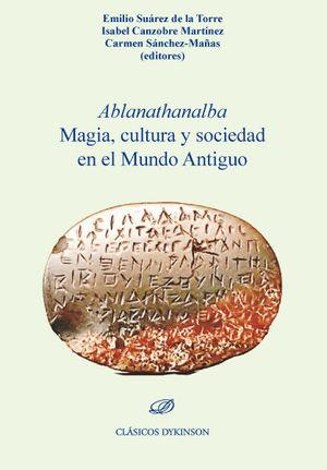 ABLANATHANALBA MAGIA, CULTURA Y SOCIEDAD EN EL MUNDO ANTIGUO