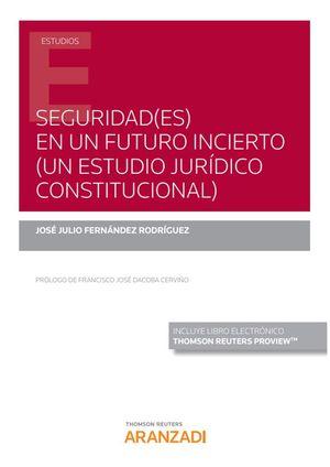 SEGURIDAD(ES) EN UN FUTURO INCIERTO (UN ESTUDIO JURIDICO CONSTITU