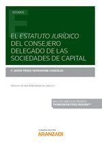 EL ESTATUTO JURIDICO DEL CONSEJERO DELEGADO DE LAS SOCIEDADES DE CAPITAL