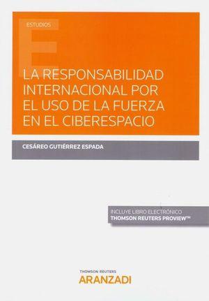 LARESPONSABILIDAD INTERNACIONAL POR EL USO DE LA FUERZA EN EL CIBERESPACIO