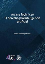 ARCANA TECHNICAE. EL DERECHO Y LA INTELIGENCIA ARTIFICIAL