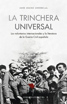 TRINCHERA UNIVERSAL. LOS VOLUNTARIOS INTERNACIONALES Y LA LITERAT