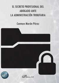 EL SECRETO PROFESIONAL DEL ABOGADO ANTE LA ADMINISTRACIÓN TRIBUTARIA