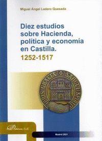 DIEZ ESTUDIOS SOBRE HACIENDA POLITICA Y EN CASTILLA, 1252-1517