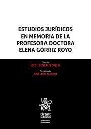 ESTUDIOS JURÍDICOS EN MEMORIA DE LA PROFESORA DOCTORA ELENA GÓRRIZ ROYO