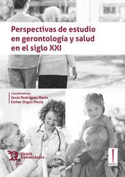 PERSPECTIVAS DE ESTUDIO EN GERONTOLOGIA Y SALUD EN SIGLO XXI