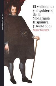 EL VALIMIENTO Y EL GOBIERNO DE LA MONARQUIA HISPÁNICA, 1640-1665