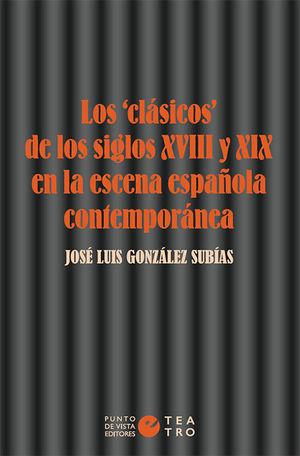 LOS «CLÁSICOS» DE LOS SIGLOS XVIII Y XIX EN LA ESCENA ESPAÑOLA CONTEMPORÁNEA