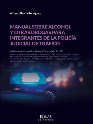 MANUAL SOBRE ALCOHOL Y OTRAS DROGAS PARA INTEGRANTES DE LA POLICIA JUDICIAL DE TRAFICO