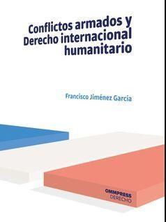 CONFLICTOS ARMADOS Y DERECHO INTERNACIONAL HUMANITARIO