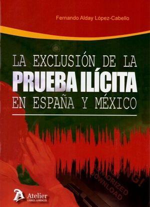 LA EXCLUSION DE LA PRUEBA ILICITA EN ESPAÑA Y MEXICO.
