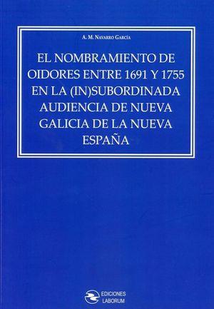 EL NOMBRAMIENTO DE OIDORES ENTRE 1691 Y 1755 EN LA (IN)SUBORDINADA AUDIENCIA DE NUEVA GALICIA DE LA NUEVA ESPAÑA