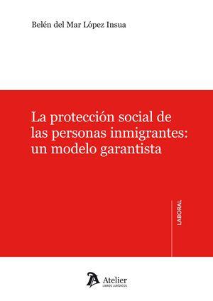 LA PROTECCION SOCIAL DE LAS PERSONAS INMIGRANTES: UN MODELO GARANTISTA