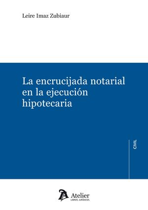 LA ENCRUCIJADA NOTARIAL EN LA EJECUCIÓN HIPOTECARIA